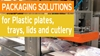Packaging solutions for plastic plates trays lids and cutlery